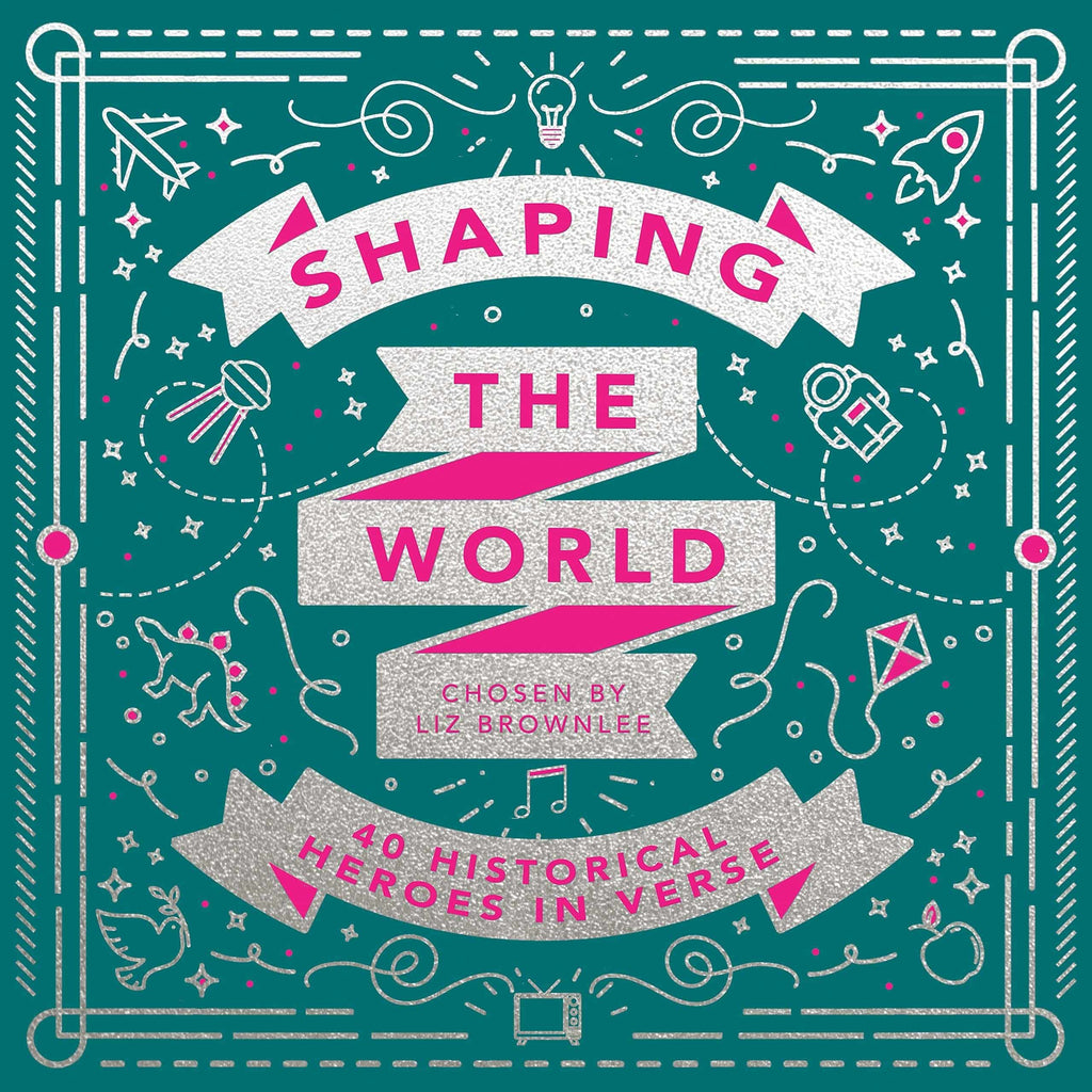 Shaping The World (40 Historical Heroes In Verse)