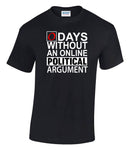 0 days without an online Political argument - Printed T-Shirt