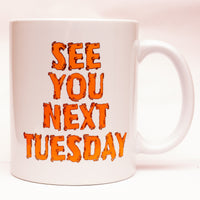 See You Next Tuesday Mug