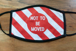'Not to be moved' Face Mask - ADULTS (LARGE)