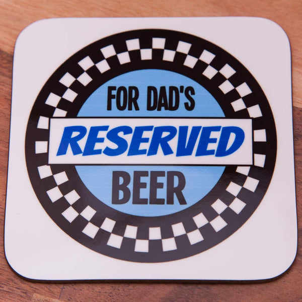 Reserved for Dads Beer - Coaster