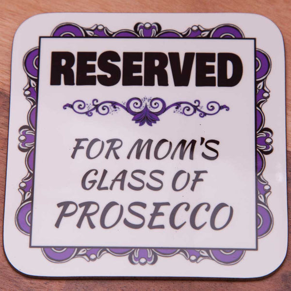 Reserved for Moms Prosecco - Coaster