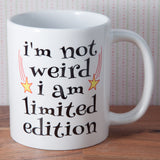 I'm not weird I'm Limited Edition - Mug (Also Available as Gift Set)