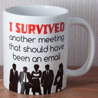 I survived another meeting that should have been an email - Mug (Also Available as Gift Set)