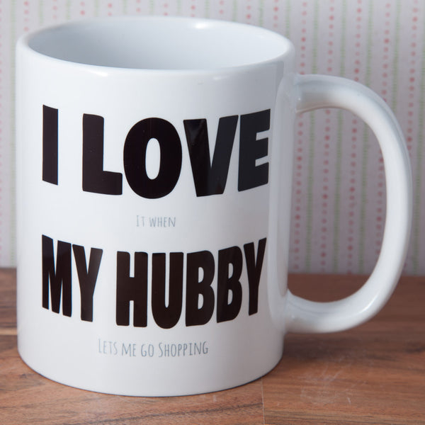I love (it when) My Hubby (lets me go shopping) Mug - (Also Available as Gift Set)