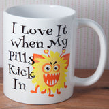 I love it when my pills kick in - Mug (Also Available as Gift Set)