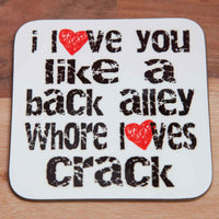 I love you like a back alley Whore loves Crack- Mug (Also Available as Gift Set)