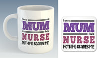 I am a Mum (or Dad) and a Nurse Nothing Scares Me Mug (Also Available with Coaster)