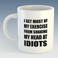 I get most of my exercise from shaking my head at Idiots, Office Humour Mug