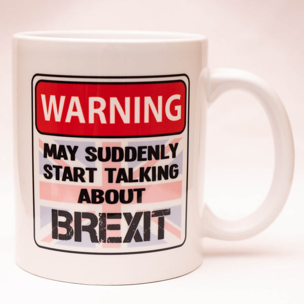 Warning - May suddenly start talking about BREXIT - Mug