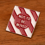 Not To Be Moved Soft Enamel Pin Badge 25mm
