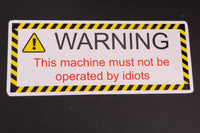 Funny Warning Sticker - This Machine must not be operated by idiots