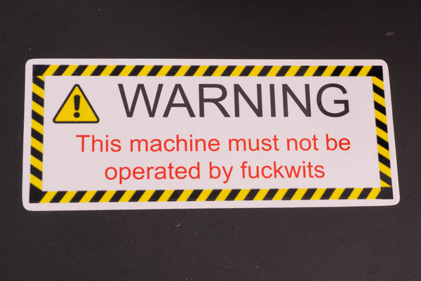 Funny Warning Sticker - This Machine must not be operated by f---wits