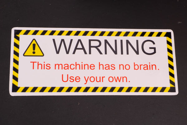 Funny Warning Sticker - This Machine has no brain. Use your own.