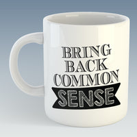 Bring Back Common Sense Mug (Also Available with Coaster)