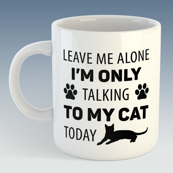 Leave Me Alone, I'm Only Talking To My Cat Today Mug (Also Available with Coaster)