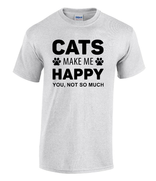 Cats make me happy (You, not so much) - Printed Cat Lovers T-Shirt