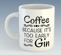 Coffee Because It's Too Early For Gin Mug