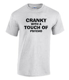 Cranky with a Touch of Psycho - Printed T-Shirt