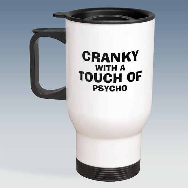 Travel Mug - Cranky with a Touch of Psycho - White or Silver Available