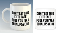 Don't Let This Cute Face Fool You I'm A Total Psycho Mug (Also Available with Coaster)