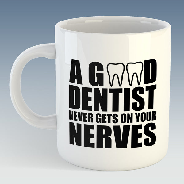 A Good Dentist Never Gets On Your Nerves Mug (Also Available with Coaster)