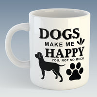 Dogs Make Me Happy, You, Not So Much Mug (Also Available with Coaster)