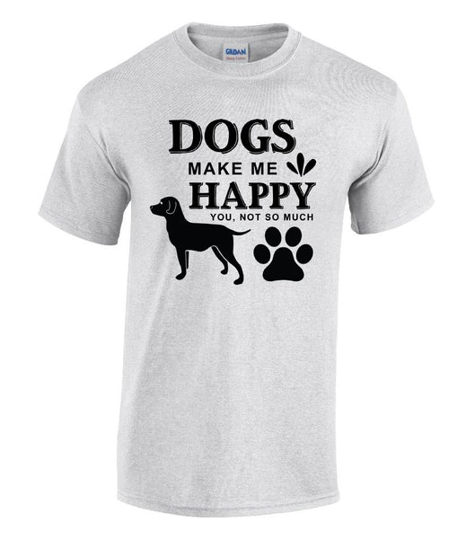 Dogs make me happy (You, not so much) - Printed Dog Lovers T-Shirt