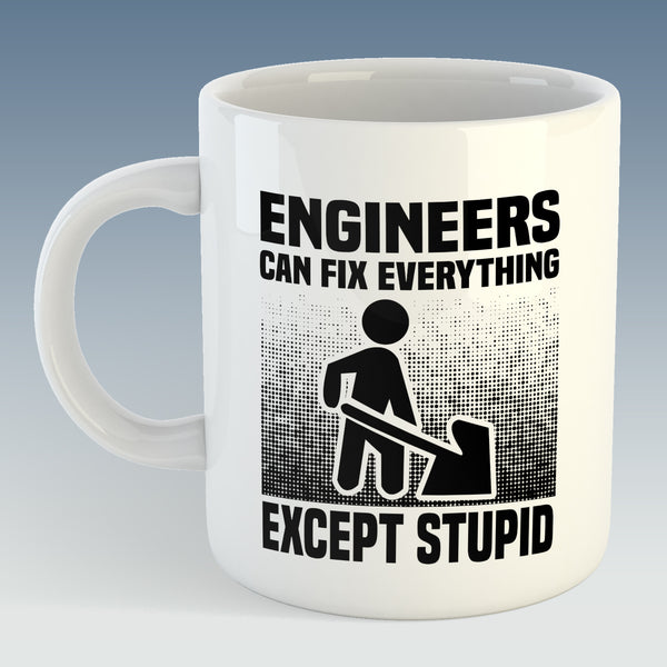 Engineers Can Fix Everything Except Stupid Mug (Also Available with Coaster)