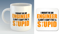 I Might Be An Engineer But I Can't Fix Stupid Mug (Also Available with Coaster)