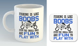 Fishing Is Like Boobs, Even The Small Ones are Fun to Play with Mug (Also Available with Coaster)