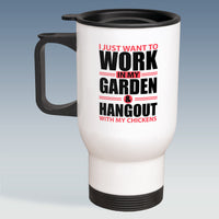 Travel Mug - I just want to work in my Garden and hang out with my Chickens