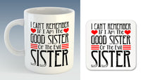 I can't remember if I am the Good Sister or Evil Sister Mug (Also Available with Coaster)