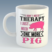 I Don't Need Therapy I Just Need One More Pig Mug (Also Available with Coaster)