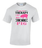 I don't need therapy. I just need one more pig - Printed Animal Lovers T-Shirt
