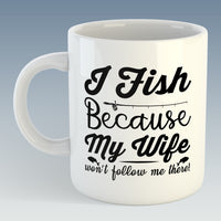 I Fish because my Wife won't follow me there Mug (Also Available with Coaster)