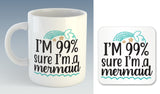 I'm 99% sure I'm a Mermaid Mug (Also Available with Coaster)
