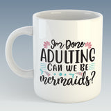 I'm done Adulting can we be Mermaids? Mug (Also Available with Coaster)