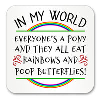 In my world Everyone's a Pony and they all eat Rainbows Mug (Also Available with Coaster)