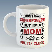 I don't have superpowers but I'm a Mom, That's pretty close Mug (Also Available with Coaster)