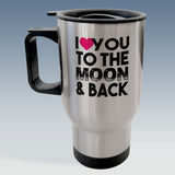 Travel Mug - I Love You To The Moon & Back - Available in White or Silver