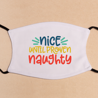 Nice until Proven Naughty Face Mask - One Size