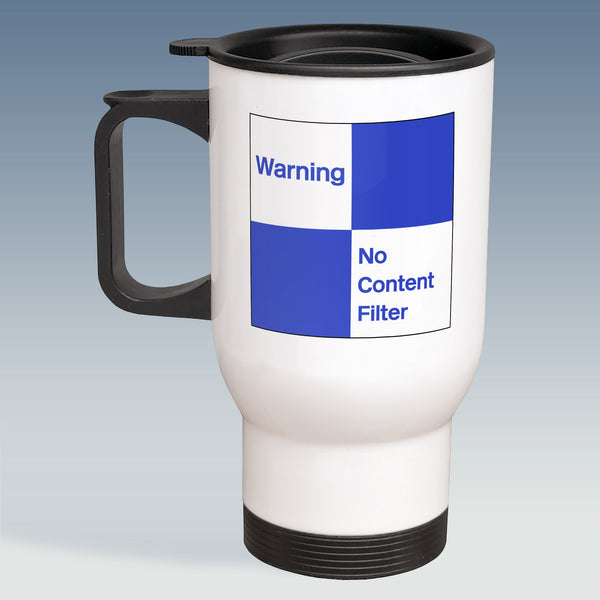 Travel Mug - Warning No Content Filter