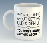 One Good Thing About Getting Old and Senile Mug (Also Available with Coaster)