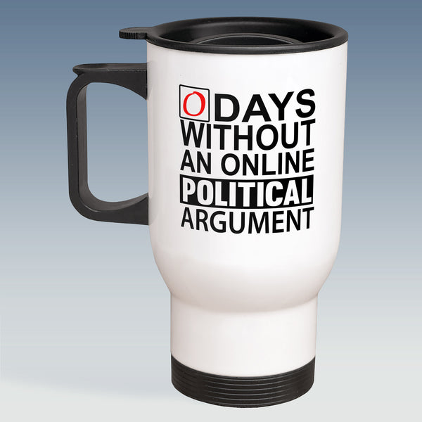Travel Mug - 0 Days without an online Political Argument - White or Silver Available