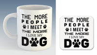 The more People I meet, the more I love my Dog Mug (Also Available with Coaster)