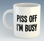 Piss Off I'm Busy Mug (Also Available with Coaster)
