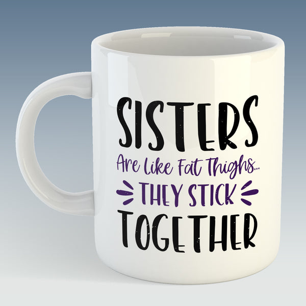 Sisters are like Fat Thighs... They Stick Together Mug (Also Available with Coaster)
