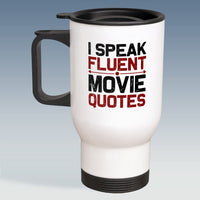 Travel Mug - I Speak Fluent Movie Quotes - Available White or Silver