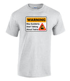 Warning May Suddenly Start Talking About Trains - Steam Train Printed T-Shirt
